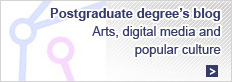 Postgraduate degree?s blog - Arts, Digital Media and Popular Culture
